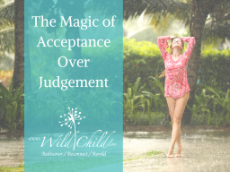 The Magic of Acceptance Over Judgement